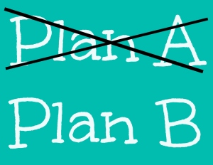 Change of Plans Plan A Plan B