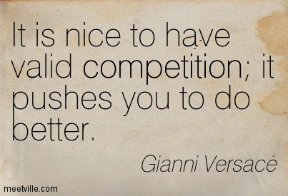 "Picture of a quote on a beige background that looks like faded paper with a brown water stain on the right edge. It says ""It is nice to have valid competition; it pushes you to do better."" Gianni Versace"