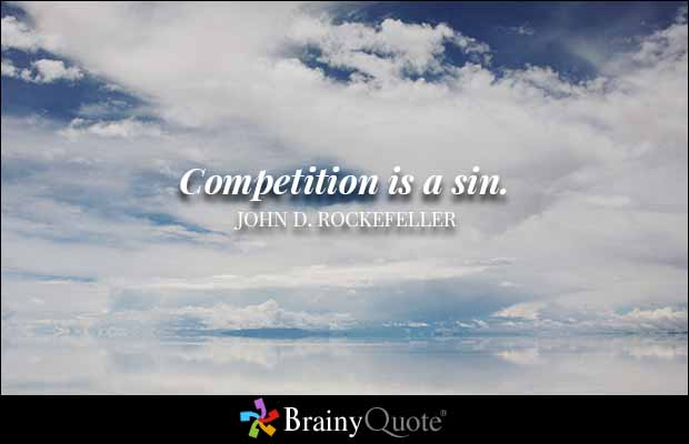 "Color photo of blue sky with clouds over snowy mountains overlaid with ""Competition is a sin"" in white letters, and ""John D. Rockefeller"" underneath. At the very bottom, on a black strip it says ""Brainy Quote."""
