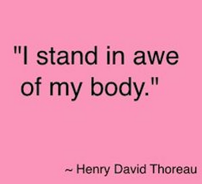 "quote from Henry David Thoreau: ""I stand in awe of my body""."