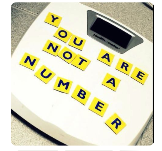 "A bathroom scale that says ""you are not a number"""
