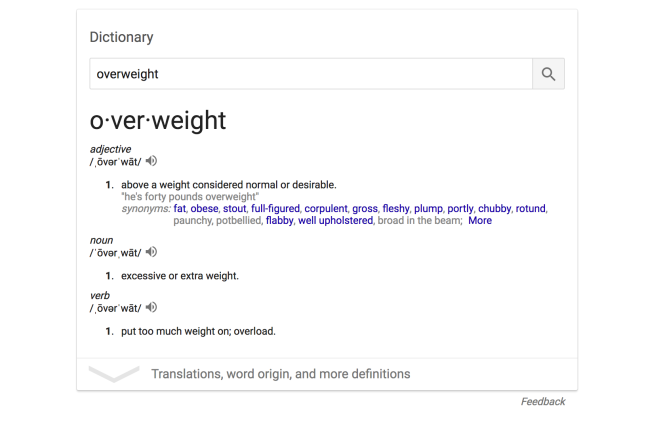 "A shot of google's dictionary definition of ""overweight"" which says ""above a weight considered normal or desirable""."