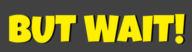 "graphic of the words ""But Wait!"""