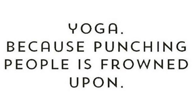 text that says Yoga. Because punching people is frowned upon.