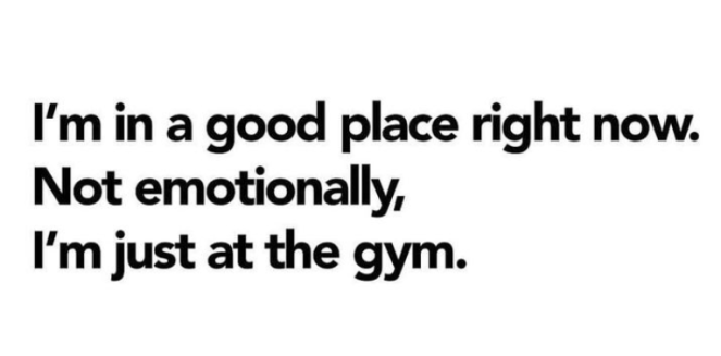 "Text saying ""I'm in a good place right now. Not emotionally. I'm just at the gym."""