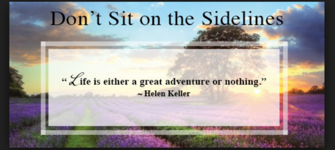 "Caption reads ""Don't sit on the sidelines. Life is either a great adventure or nothing."" Helen Keller"