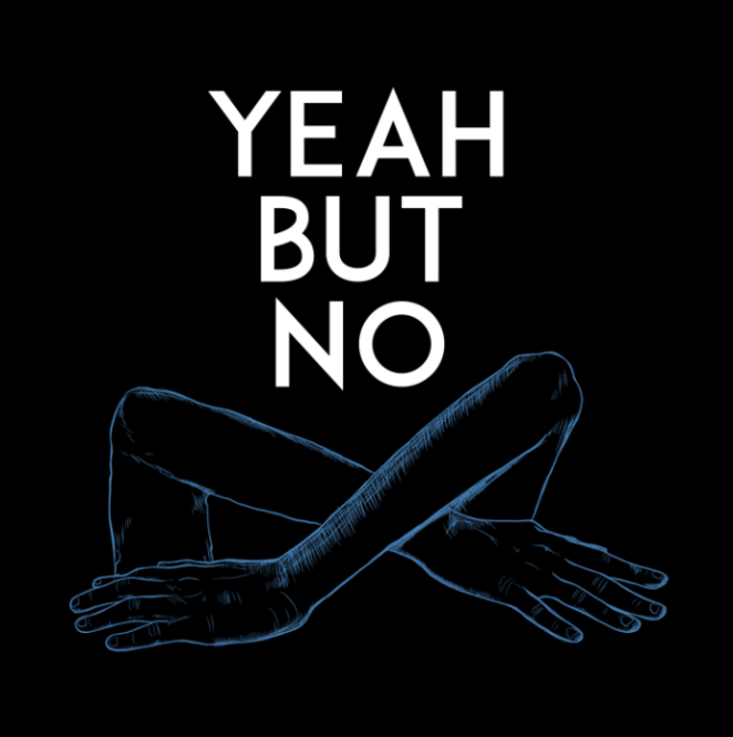 "Words saying ""yeah but no"" with drawing of arms crossed."