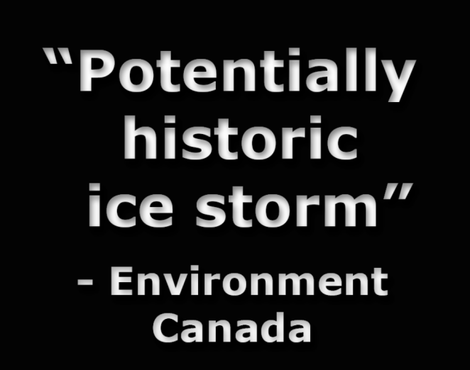 "Words saying 'potentially historic ice storm"" -- Environment Canada. I'm sure we'd prefer it to be historic in the sense of in the distant past. But no."