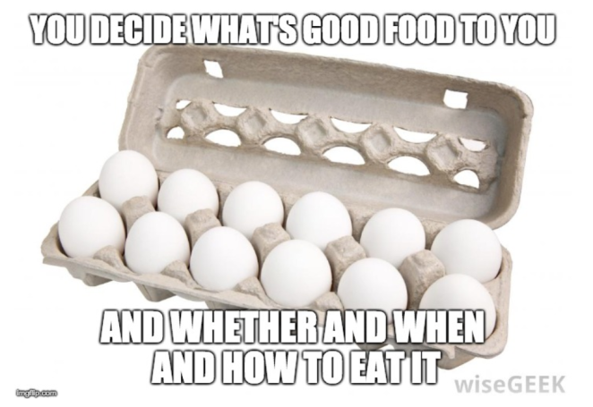 "an open carton of a dozen eggs, with the words--You get to decide what counts as ""good"" food to you; and then whether and when and how and how much to eat of it."