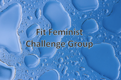 """Image description: Abstract photo of water droplets in various shapes and sizes on glass surface with the words """"Fit Feminist Challenge Group"""" written on it."""