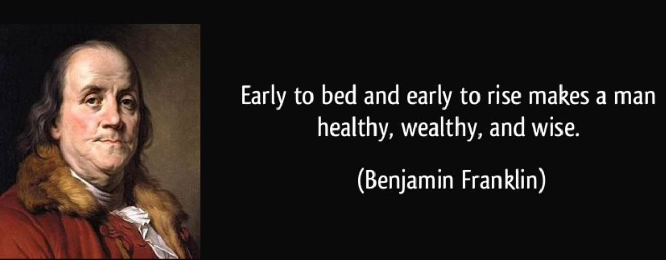 """Benjamin Franklin, credited with the saying """"early to bed and early to rise makes a man healthy, wealthy and wise. Hmphf."""
