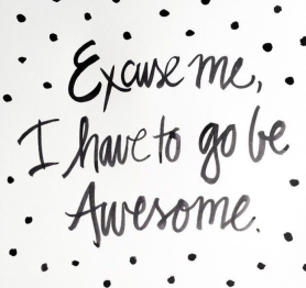 Excuse me, I have to go be awesome.