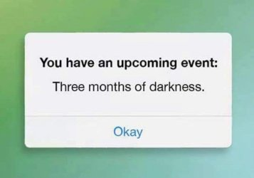 """Image description: Sign that says """"You have an upcoming event: Three months of darkness."""" Underneath it says """"Okay."""""""