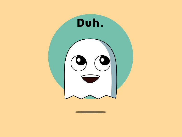 "A very cute cartoon ghost saying ""duh""."