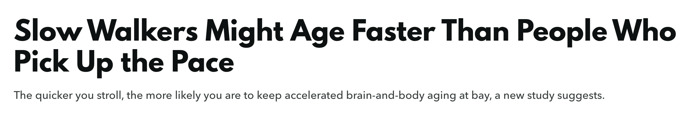 Caption reads: Slow walkers might age faster than people who pick up the pace. Smaller print: the quicker you stroll, the more likely you are to keep accelerated brain-and-body aging at bay, a new study suggests.