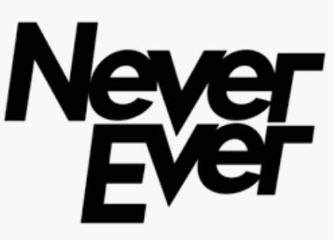 Never ever.