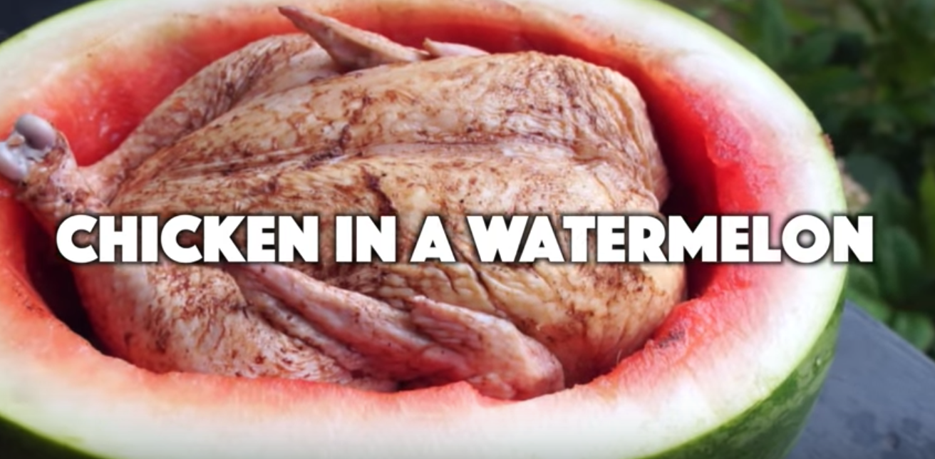 Yes, chicken in a watermelon. Don't try this at home. Or anywhere else.