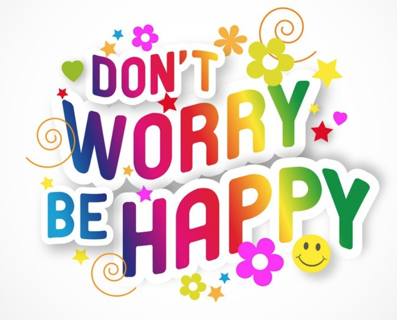 Don't worry! Be happy!