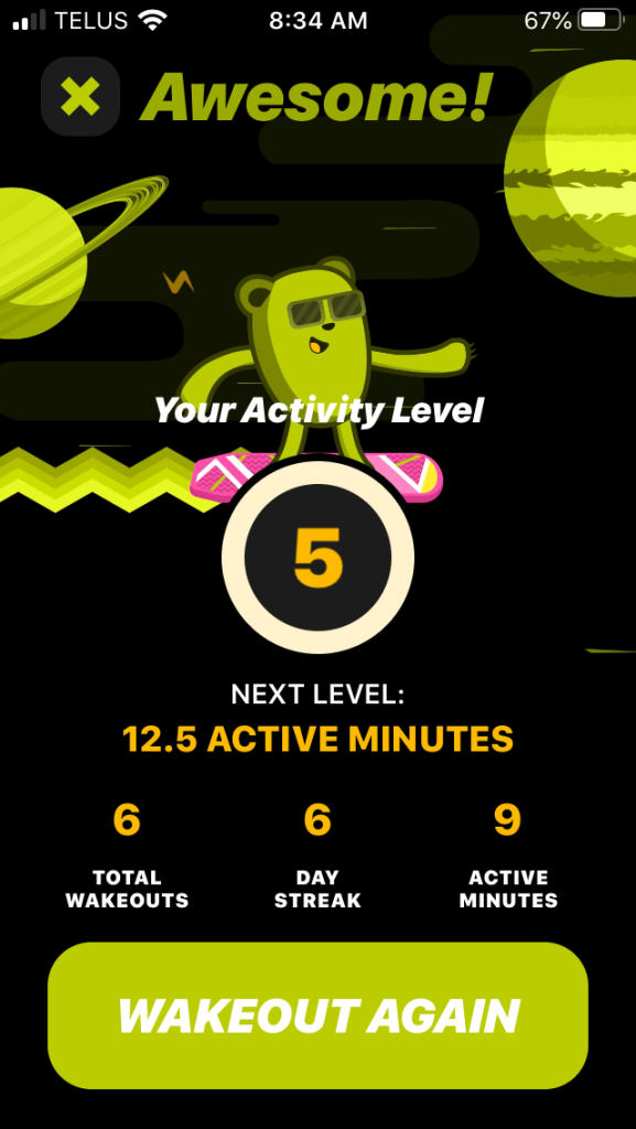 A screen cap of the Wakeout app.  A black background with green text and images. It says 'Awesome' at the top and then shows an image of a green bear with sunglasses surfing through some planets. Below the image are some stats revealing that the user is at Activity level 5 and that they can reach the next level  in 12.5 active minutes.  They have 6 total wakeouts, a 6 day streak, and 9 active minutes. At the bottom is a green button inviting them to wakeout again.