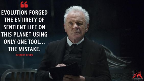 "the Character, Robert Ford, of Westworld, with the quote ""Evolution forged the entirety of sentient life on this planet using one tool, the mistake"""