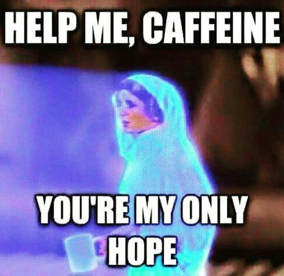 A meme featuring a hologram of Princess Leia (a white woman with dark hair, wearing a white garment) from Star Wars. A coffee cup has been photoshopped into her hand and the text reads 'Help me, Caffeine, you're my only hope.'
