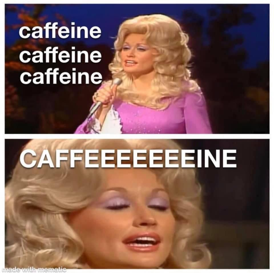 A meme featuring country singer Dolly Parton (a white woman with long blond hair, and purple eye shadow, wearing a purple dress.) The top half of the image shows her holding a microphone and the word caffeine is printed next to her three times. The bottom image is  a close-up of Parton's face with the word caffeeeeeeeine written above her. The meme is supposed to remind your of Parton's famous song 'Jolene.'