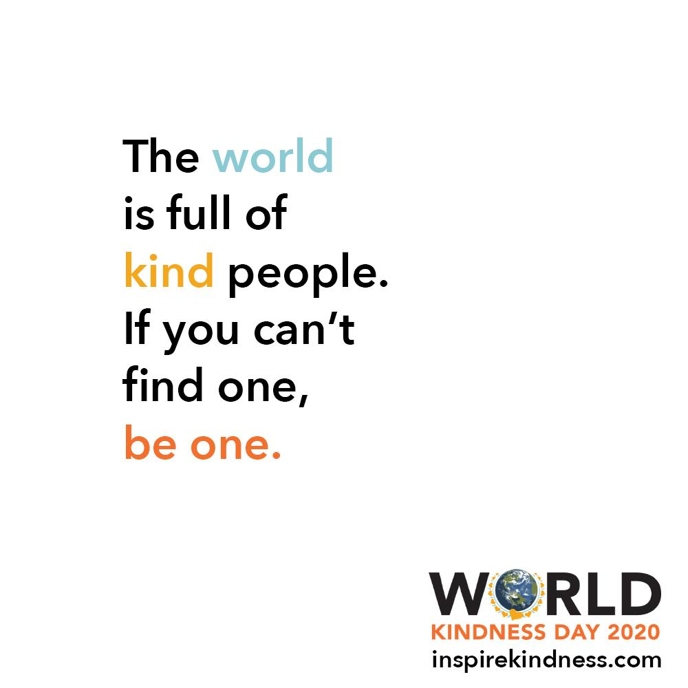 Image has multicoloured text that reads 'The world is full of kind people. If you can't find one, be one. World Kindness Day 2020. The 'O' in world is replaced with an image of a planet Earth surrounded  by a circle of gold hearts.