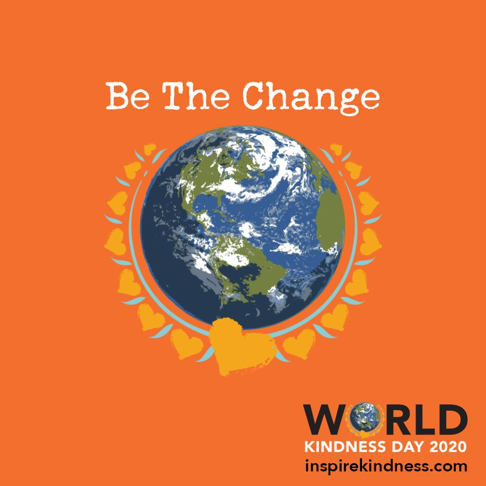 Against an orange background, the words 'Be The Change' are written in white above an image of Earth surrounded by gold hearts. The words 'World Kindness Day 2020; are in the bottom right corner and the O in the word world has been replaced by an image of Earth surrounded by gold hearts.