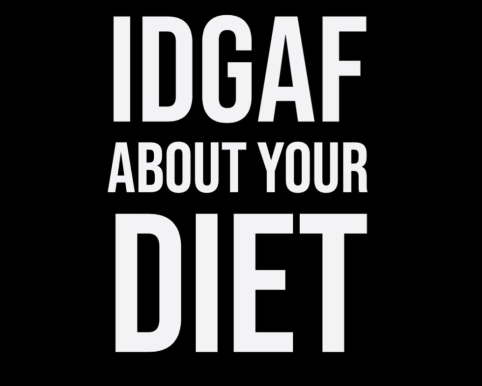 IDGAF about your diet.