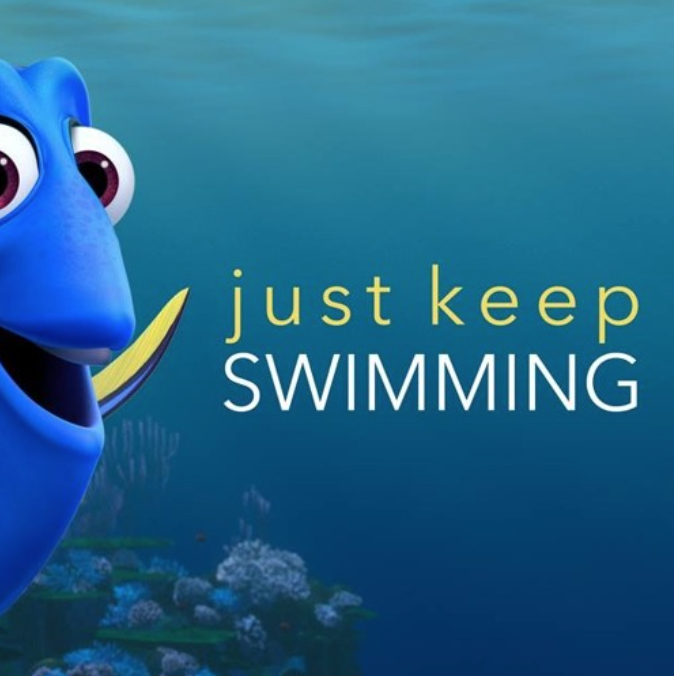 """Our friend Dory the fish, saying """"just keep swimming""""."""